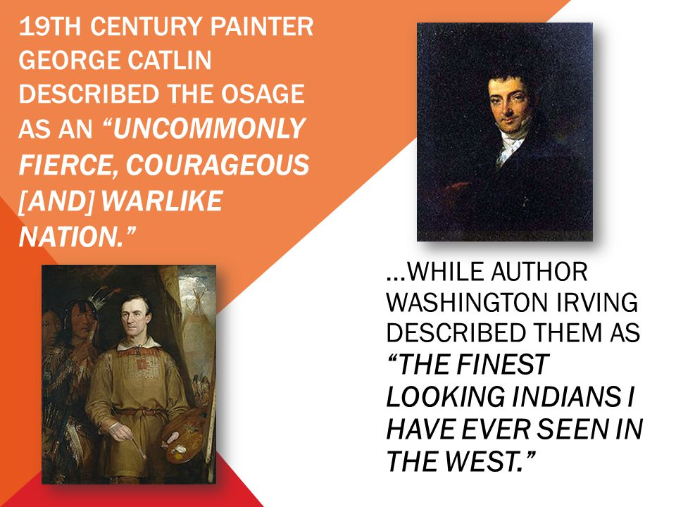 19th century painter George Catlin described the osage as an uncommonly fierce, courageous [and] warlike nation.